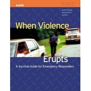 When Violence Erupts: A Survival Guide for Emergency Responders by American Academy of Orthopaedic Surgeons (Aaos)