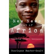 New News Out of Africa by Charlayne Hunter-Gault