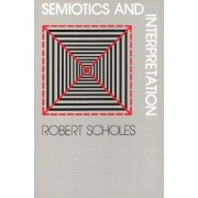 Semiotics and Interpretation by Robert Scholes