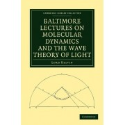 Baltimore Lectures on Molecular Dynamics and the Wave Theory of Light by Kelvin William Thomson