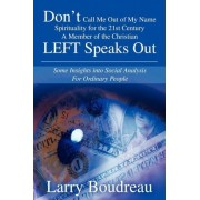 Don T Call Me Out of My Name Spirituality for the 21st Centurya Member of the Christian Left Speaks Out by Larry L Boudreau