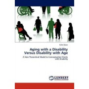 Aging with a Disability Versus Disability with Age by Baker Hallie
