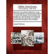 Historical and Political Reflections on the Rise and Progress of the American Rebellion by Joseph Galloway