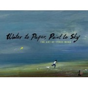 Water to Paper, Paint to Sky by Tyrus Wong