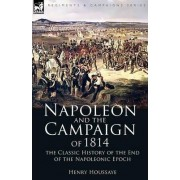 Napoleon and the Campaign of 1814 by Henry Houssaye