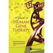 A Guide to Human Gene Therapy by Roland W. Herzog