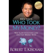 Rich Dad's Who Took My Money by Robert T. Kiyosaki