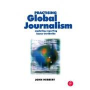Practising Global Journalism by John Herbert