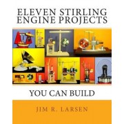 Eleven Stirling Engine Projects You Can Build by Jim R Larsen
