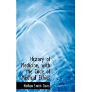 History of Medicine, with the Code of Medical Ethics by Nathan Smith Davis
