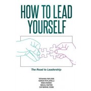 How to Lead Yourself: The Road to Leadership
