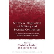 Multilevel Regulation of Military and Security Contractors by Christine Bakker