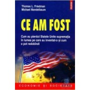 Ce am fost - Thomas L. Friedman Michael Mandelbaum