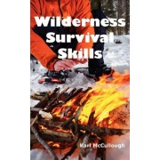 Wilderness Survival Skills by Karl McCullough