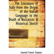The Literature of Italy from the Origin of the Italian Language to the Death of Boccaccio by Leonard Francis Simpson