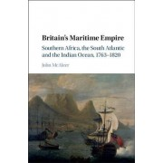 Britain's Maritime Empire: Southern Africa, the South Atlantic and the Indian Ocean, 1763 1820