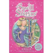 Spell Sisters: Amelia the Silver Sister by Amber Castle
