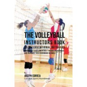 The Volleyball Instructors Book to Unconventional Nutrition: Teach Your Students How to Boost Their Resting Metabolic Rate to Enhance Their Performanc