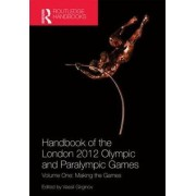 Handbook of the London 2012 Olympic and Paralympic Games: Making the Games Volume 1 by Vassil Girginov