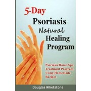 5-Day Psoriasis Natural Healing Program by Douglas Whetstone