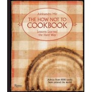 The How Not to Cookbook by Aleksandra Mir