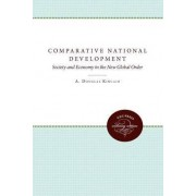 Comparative National Development: Society and Economy in the New Global Regime by A. Douglas Kincaid