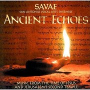 Ancient Echoes - Music from the time of Jesus and Jerusalem's Second Temple by San Antonio Vocal Arts Ensemble