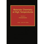 Materials Chemistry at High Temperatures: Characterization v. 1 by John W. Hastie