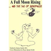 A Full Moon Rising...and the Tao of Menopause by Ma Kimberly Quinn Smith