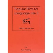 Popular Films for Language Use 3 by Graham Workman