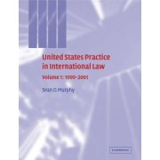 United States Practice in International Law: Volume 1, 1999-2001: Volume 1 by Sean D. Murphy