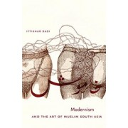 Modernism and the Art of Muslim South Asia by Iftikhar Dadi