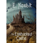 The Enchanted Castle (Wildside Classics) by E Nesbit