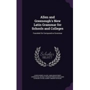 Allen and Greenough's New Latin Grammar for Schools and Colleges by Joseph Henry Allen