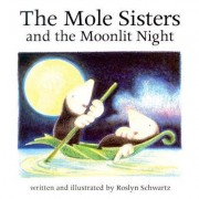 The Mole Sisters and Moonlit Night by Roslyn Schwartz