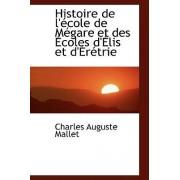Histoire de L'Ecole de Megare Et Des Ecoles D'Elis Et D'Eretrie by Charles Auguste Mallet