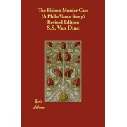 The Bishop Murder Case (a Philo Vance Story) Revised Edition by S S Van Dine