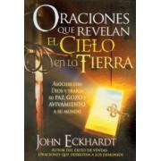Oraciones Que Revelan el Cielo en la Tierra by John Eckhardt