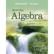 Beginning Algebra with Applications & Visualization by Gary K. Rockswold
