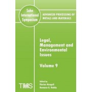 Advanced Processing of Metals and Materials (Sohn International Symposium): Legal, Management and Environmental Issues Volume 9 by Florian Kongoli