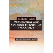 The Educators Guide to Preventing and Solving Discipline Problems by Mark Boynton