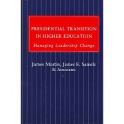 Presidential Transition in Higher Education by James Martin