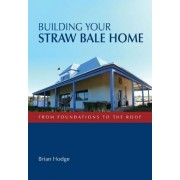 Building Your Straw Bale Home by Brian Hodge