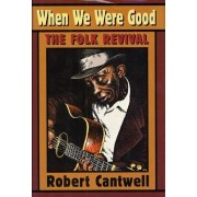 When We Were Good by Robert Cantwell