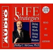 Life Strategies: Doind What Works Doing What Matters by Dr. Phillip McGraw