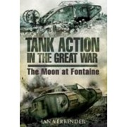 Tank Action in the Great War by Ian Verrinder