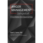 Anger Management Jumpstart: A 4-Session Mindfulness Path to Compassion and Change