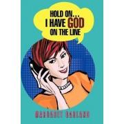 Hold On...I Have God on the Line by Margaret Garland