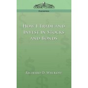 How I Trade and Invest in Stocks and Bonds by Richard D Wyckoff