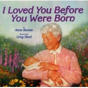 I Loved You before You Were Born by Anne Bowen